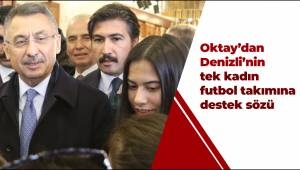 Oktay'dan Denizli'nin tek kadın futbol takımına destek sözü