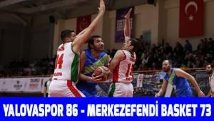 Yalovaspor 86 - Merkezefendi Basket 73