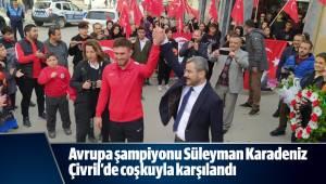 Avrupa şampiyonu Süleyman Karadeniz coşkuyla karşılandı