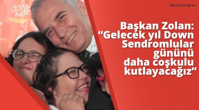 """Başkan Zolan: """"Gelecek yıl Down Sendromlular gününü daha coşkulu kutlayacağız"""""""