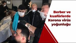 Berber ve kuaförlerde Korona virüs yoğunluğu