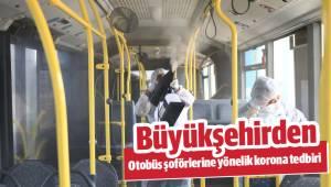 Büyükşehirden otobüs şoförlerine yönelik korona tedbiri