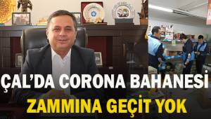 ÇAL'DA CORONA BAHANESİ ZAMMINA GEÇİT YOK