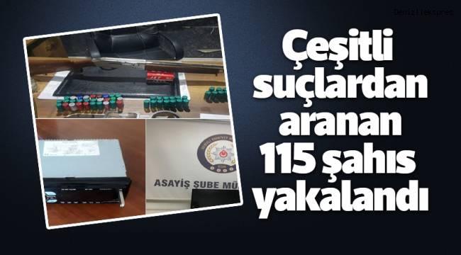 Çeşitli suçlardan aranan 115 şahıs yakalandı