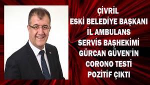 Çivril eski Belediye başkanı Gürcan Güven'in korona testi pozitif çıktı