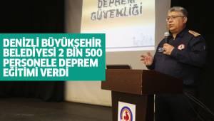 Denizli Büyükşehir Belediyesi 2 bin 500 personele deprem eğitimi verdi