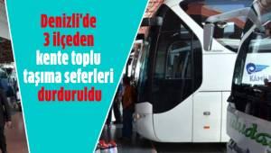 Denizli'de 3 ilçeden kente toplu taşıma seferleri durduruldu