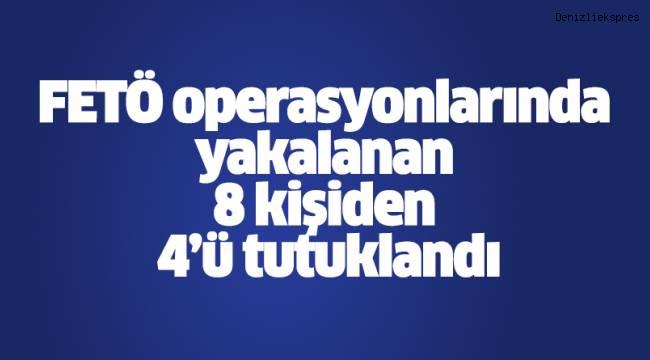 FETÖ operasyonlarında yakalanan 8 kişiden 4'ü tutuklandı