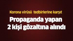 Korona virüsü tedbirlerine karşıt propaganda yapan 2 kişi gözaltına alındı