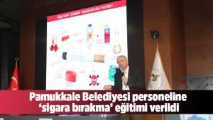 Pamukkale Belediyesi personeline 'sigara bırakma' eğitimi verildi