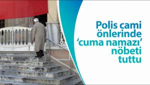 Polis cami önlerinde 'cuma namazı' nöbeti tuttu