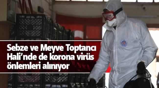 Sebze ve Meyve Toptancı Hali'nde de korona virüs önlemleri alınıyor