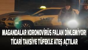 Ticari taksiye tüfekle ateş açtılar