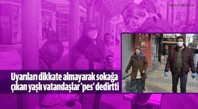 Uyarıları dikkate almayarak sokağa çıkan yaşlı vatandaşlar 'pes' dedirtti