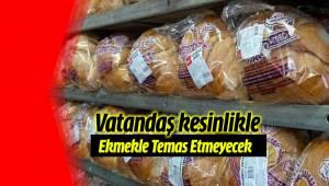 Vatandaş Ekmekle Temas Etmeyecek