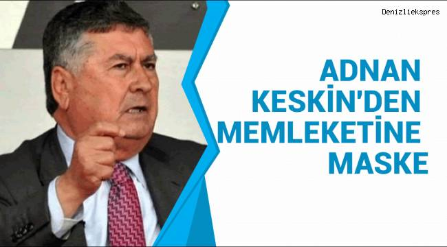 ADNAN KESKİN'DEN MEMLEKETİNE MASKE