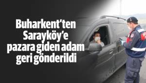 Buharkent'ten Sarayköy'e pazara giden adam geri gönderildi
