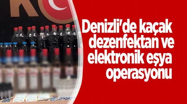 Denizli'de kaçak dezenfektan ve elektronik eşya operasyonu