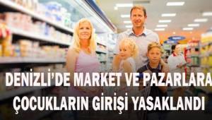 Denizli'de market ve pazarlara çocukların girişi yasaklandı