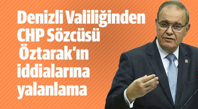 Denizli Valiliğinden CHP Sözcüsü Öztarak'ın iddialarına yalanlama