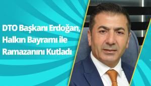 DTO Başkanı Erdoğan, Halkın Bayramı ile Ramazanını Kutladı