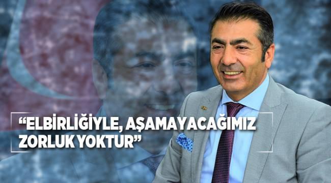 """""""ELBİRLİĞİYLE, AŞAMAYACAĞIMIZ ZORLUK YOKTUR"""""""