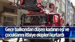 Gece balkondan düşen kadının eşi ve çocuklarını itfaiye ekipleri kurtardı