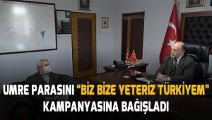 Umre parasını 'Biz Bize Yeteriz Türkiyem' kampanyasına bağışladı