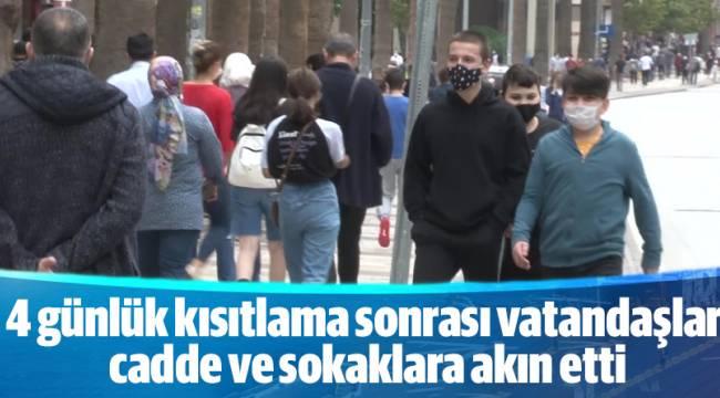 4 günlük kısıtlama sonrası vatandaşlar cadde ve sokaklara akın etti