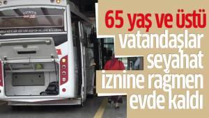 65 yaş ve üstü vatandaşlar seyahat iznine rağmen evde kaldı