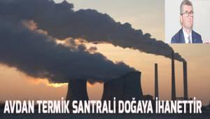 Avdan'a yapılacak olan termik santrali doğaya ihanettir