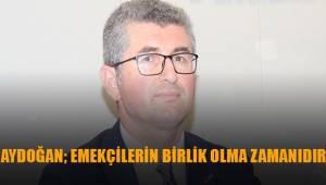 Aydoğan; Emekçilerin birlik olma zamanıdır.