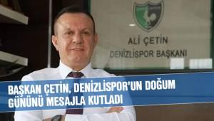 BAŞKAN ÇETİN, DENİZLİSPOR'UN DOĞUM GÜNÜNÜ MESAJLA KUTLADI