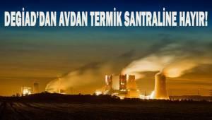 DEGİAD'DAN TERMİK SANTRALE HAYIR!
