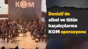 Denizli'de alkol ve tütün kaçakçılarına KOM operasyonu