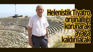 Helenistik Tiyatro, orijinalliği korunarak ayağa kaldırılacak