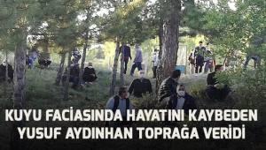 Kuyu faciasında hayatını kaybeden Yusuf Aydınhan bugün toprağa verildi.