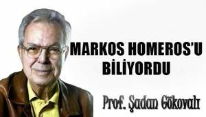 MARKOS HOMEROS'U BİLİYORDU