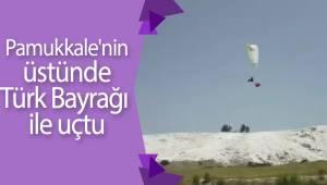 Pamukkale'nin üstünde Türk Bayrağı ile uçtu