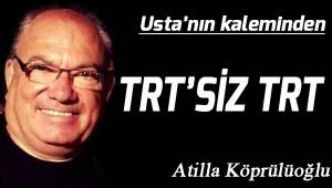 TRT'SİZ TRT…