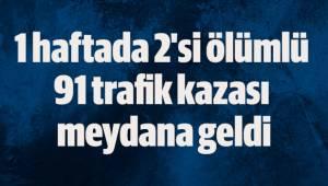 1 haftada 2'si ölümlü 91 trafik kazası meydana geldi