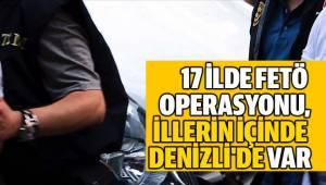 17 İLDE FETÖ OPERASYONU, İÇİNDE DENİZLİ'DE VAR
