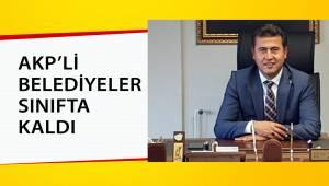 AKP'Lİ BELEDİYELER SINIFTA KALDI