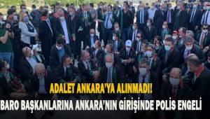 Ankara'ya yürümek isteyen baro başkanları şehrin girişinde polis engeli ile karşılaştı.