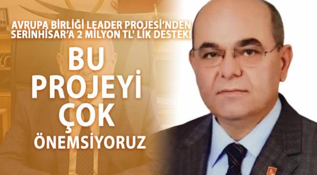 AVRUPA BİRLİĞİ LEADER PROJESİ'NDEN SERİNHİSAR'A 2 MİLYON TL' LİK DESTEK!