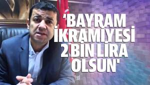 'BAYRAM İKRAMİYESİ 2 BİN LİRA OLSUN'