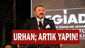 DEGİAD Başkanı Urhan; Artık Yapın!