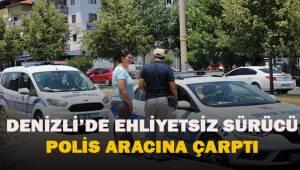 Denizli'de ehliyetsiz sürücü polis aracına çarptı