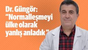 """Dr. Dündar Güngör: """"Normalleşmeyi ülke olarak yanlış anladık """""""