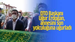 DTO Başkanı Uğur Erdoğan, annesini son yolculuğuna uğurladı